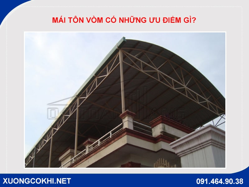 Mái tôn vòm có những ưu điểm gì?